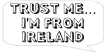 Trust me… I am from Ireland