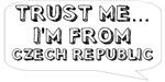 Trust me… I am from Czech Republic