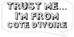 Trust me… I am from Cote d'Ivoire