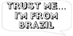 Trust me… I am from Brazil