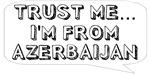 Trust me… I am from Azerbaijan