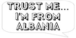 Trust me… I am from Albania