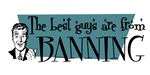 Best guys are from Banning