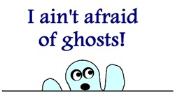 I AIN'T AFRAID OF GHOSTS!