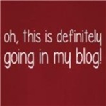 This Is Going In My Blog