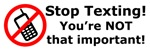 Stop texting! You're not important!