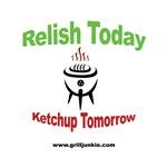 Relish Today, Ketchup Tomorrow