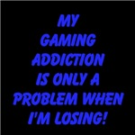 My Gaming Addiction is only a problem if I am LOSI