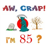 AW, CRAP!  I'M 85! Gifts