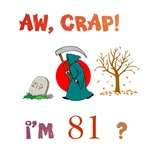 Oh, CRAP!  I'm 81! Gifts
