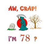 AW, CRAP!  I'M 78? Gifts