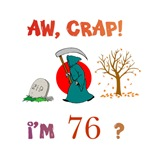 AW, CRAP!  I'M 76? Gifts