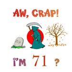 AW, CRAP!  I'M 71?  Gifts