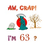 AW, CRAP!  I'M 63!?  Gifts