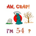 AW, CRAP!  I'M 54?  Gifts