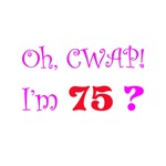 Oh, CWAP!  I'm 75?  Gifts