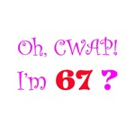 Oh, CWAP!  I'm 67?  Gifts