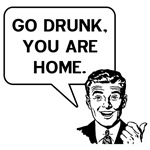 Go Drunk You Are Home