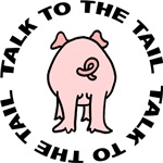 Talk To The Tail Pig T-Shirts