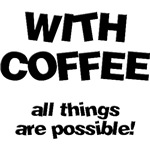 With Coffee All Things Are Possible T-Shirts