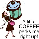 A Little Coffee Perks Me Right Up T-Shirts
