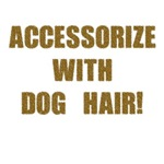 Accessorize With Dog Hair T-Shirt