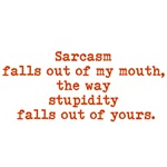 Sarcasm Falls Out of My Mouth....