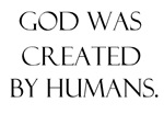 God was created by humans