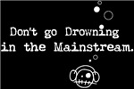 Drowning in the Mainstream