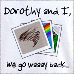 Dorothy and I go way back.  And now I have the pictures to prove it.  Show your love for the wizard of oz.