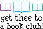 Get Thee To A Book Club T-shirts and Totes