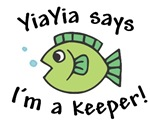 YiaYia Says I'm a Keeper!
