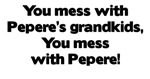 Don't Mess with Pepere's Grandkids!
