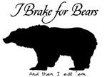 I Brake for Bears and Eat 'Em