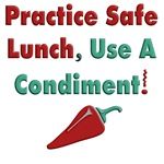 Practice Safe Lunch, Use a Condiment!