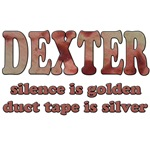 Dexter, Silence is Golden, Duct Tape is Silver.