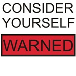 Consider Yourself Warned Funny T-shirts & Gifts