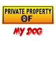 Private Property Of My Dog