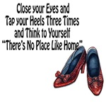 Close your eyes and tap your heels together three times and think to yourself: There's no place like home.  A great Wizard of Oz quote showing off Dorothy's Ruby Red Slippers