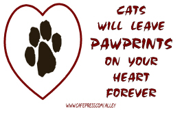 CATS WILL LEAVE PAWPRINTS ON YOUR HEART FOREVER