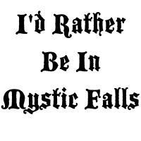 I'D RATHER BE IN MYSTIC FALLS
