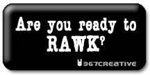 Are you ready to RAWK?