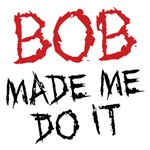 BOB Made Me Do It Shirts