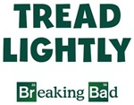 Tread Lightly Breaking Bad Shirts