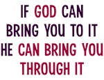 God Can Brong You Through It