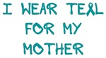 I Wear Teal For My Mother Shirts