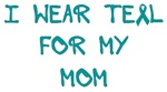 I Wear Teal For My Mom Shirts