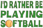I'd Rather Be Playing Softball T-shirts