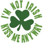I'm Not Irish Kiss Me Anyway Shirt