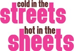 Cold In the Streets Hot In The Sheets Shirt